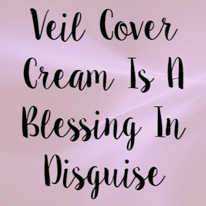 Veil Cover Cream Is A Blessing In Disguise