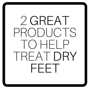 2 Great Products To Help Treat Dry Feet