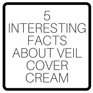 5 Interesting Facts About Veil Cover Cream