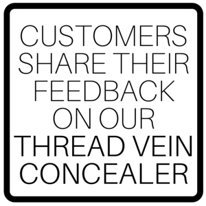 Customers Share Their Feedback On Our Thread Vein Concealer