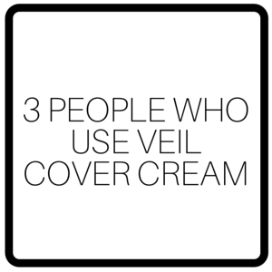 3 People Who Use Veil Cover Cream