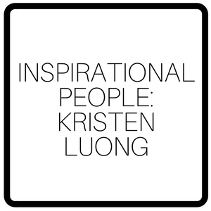 Inspirational People: Kristen Luong