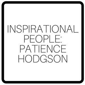 Inspirational People: Patience Hodgson