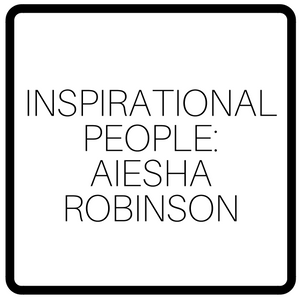 Inspirational People: Aiesha Robinson