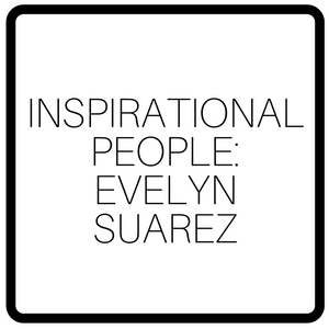 Inspirational People: Evelyn Suarez