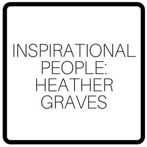 Inspirational People: Heather Graves