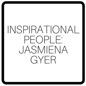 Inspirational People: Jasmiena Gyer