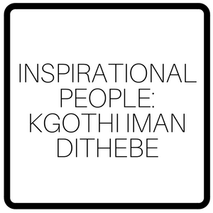 Inspirational People: Kgothi Iman Dithebe