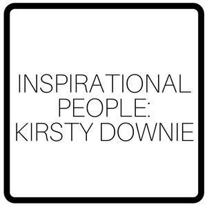 Inspirational People: Kirsty Downie