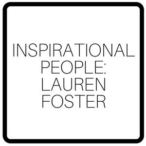 Inspirational People: Lauren Foster
