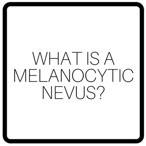 What is a Melanocytic Nevus?