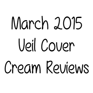 March 2015 Veil Cover Cream Reviews