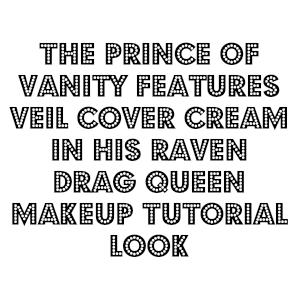 The Prince Of Vanity features Veil Cover Cream in his Raven Drag Queen Makeup Tutorial Look