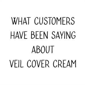 What Customers Have Been Saying About Veil Cover Cream This Month