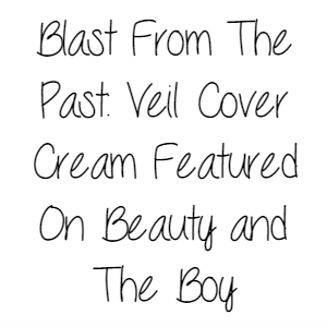 Blast From The Past: Veil Cover Cream Featured On Beauty and The Boy