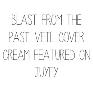 Blast From The Past: Veil Cover Cream Featured On Juyey