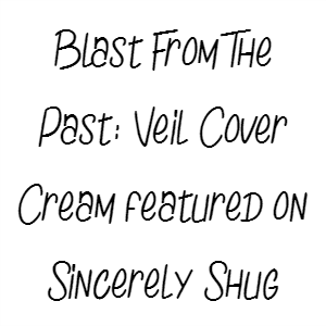 Blast From The Past: Veil Cover Cream Featured On Sincerely Shug