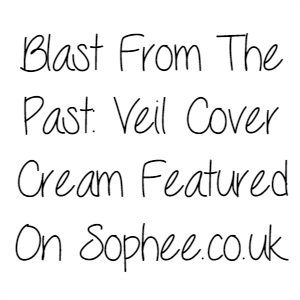 Blast From The Past: Veil Cover Cream Featured On Sophee.co.uk