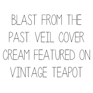Blast From The Past: Veil Cover Cream Featured On Vintage Teapot