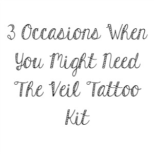 3 Occasions When You Might Need The Veil Tattoo Kit