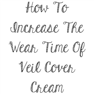 How To Increase The Wear Time Of Veil Cover Cream