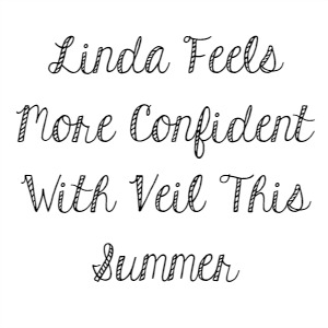 Linda Feels More Confident With Veil This Summer