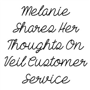 Melanie Shares Her Thoughts On Veil Customer Service