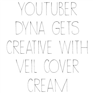 YouTuber Dyna Gets Creative With Veil Cover Cream