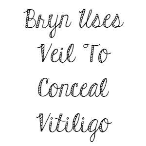 Bryn Uses Veil To Conceal Vitiligo