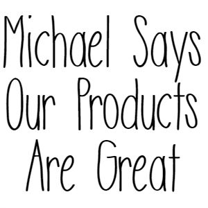Michael Says Our Products Are Great