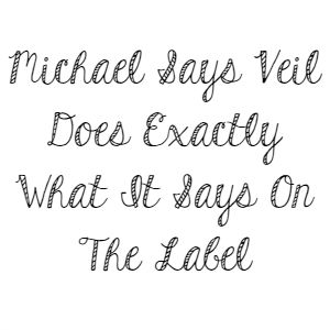 Michael Says Veil Does Exactly What It Says On The Label
