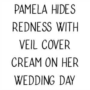 Pamela Hides Redness With Veil Cover Cream On Her Wedding Day