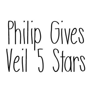 Philip Gives Veil 5 Stars