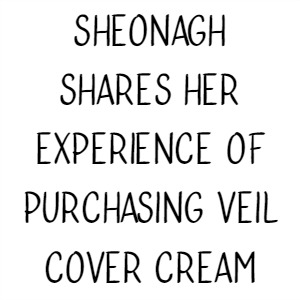 Sheonagh Shares Her Experience Of Purchasing Veil Cover Cream