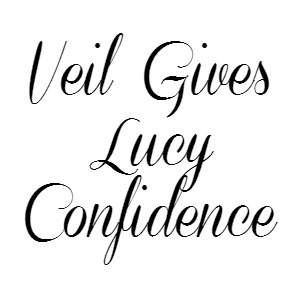 Veil Gives Lucy Confidence