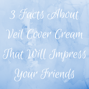 3 Facts About Veil Cover Cream That Will Impress Your Friends