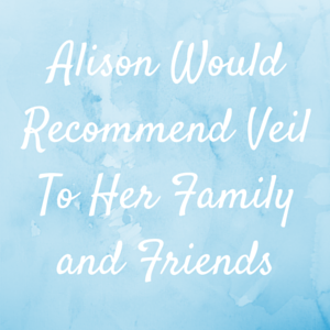 Alison Would Recommend Veil To Her Family and Friends