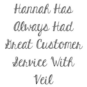 Hannah Has Always Had Great Customer Service With Veil