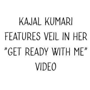 "Kajal Kumari Features Veil in Her ""Get Ready With Me"" Video"