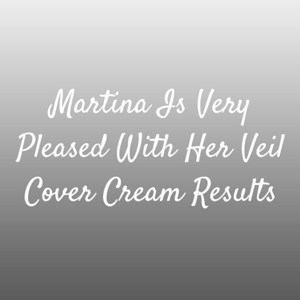 Martina Is Very Pleased With Her Veil Cover Cream Results