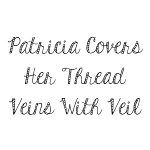Patricia Covers Her Thread Veins With Veil