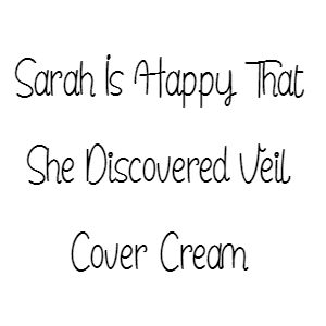 Sarah Is Happy That She Discovered Veil Cover Cream