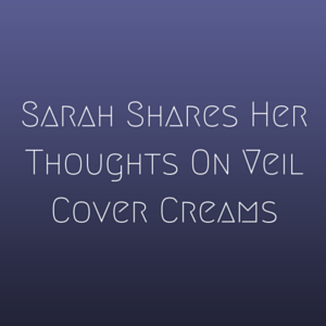 Sarah Shares Her Thoughts On Veil Cover Cream