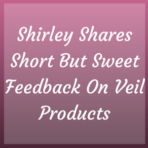 Shirley Shares Short But Sweet Feedback On Veil Products