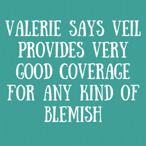 Valerie Says Veil Provides Very Good Coverage For Any Kind Of Blemish