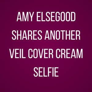 Amy Elsegood Shares Another Veil Cover Cream Selfie