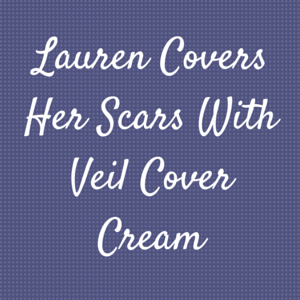 Lauren Covers Her Scars With Veil Cover Cream