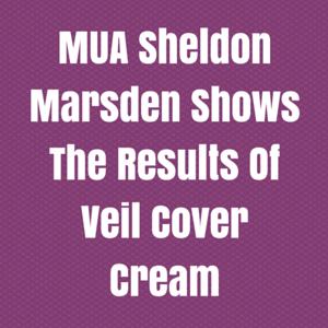 MUA Sheldon Marsden Shows The Results Of Veil Cover Cream