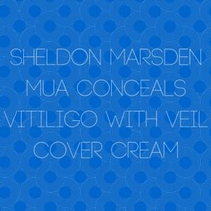 Sheldon Marsden MUA Conceals Vitiligo With Veil Cover Cream