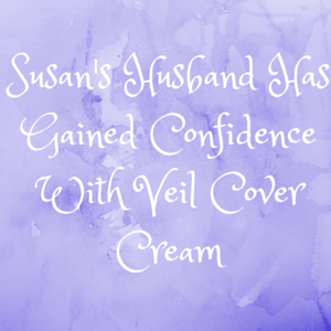 susan s husband has gained confidence with veil cover cream